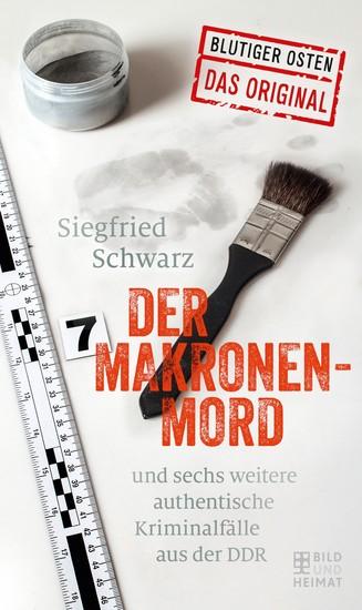 Der Makronenmord - und sechs weitere authentische Kriminalfälle aus der DDR - cover
