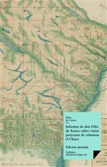Informes de don Félix Azara sobre varios proyectos de colonizar el Chaco - cover