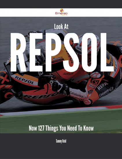 Look At Repsol Now - 127 Things You Need To Know - cover
