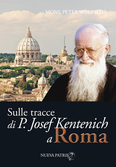Sulle tracce di P Josef Kentenich a Roma - cover