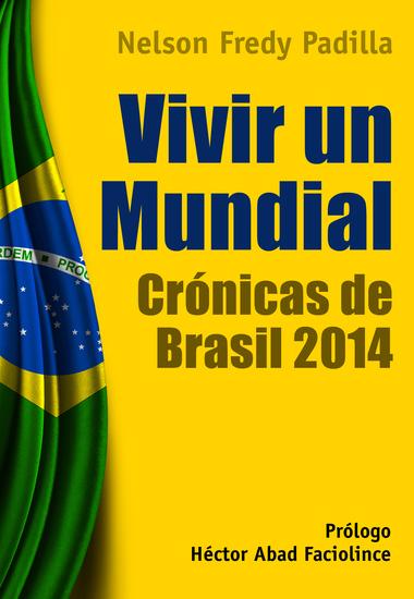 Vivir un mundial: crónicas de Brasil 2014 - cover