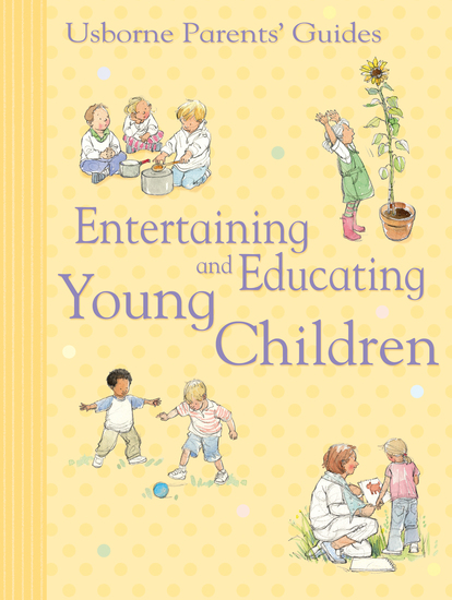 Entertaining and Educating Young Children - Usborne Parents' Guides - cover