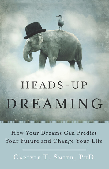 Heads-Up Dreaming - How Your Dreams Can Predict Your Future and Change Your Life - cover