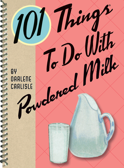 101 Things to do with Powdered Milk - cover