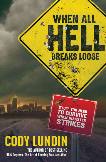 When All Hell Breaks Loose - Stuff You Need to Survive When Disaster Strikes - cover