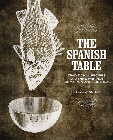 The Spanish Table - Traditional Recipes and Wine Pairings from Spain and Portugal - cover