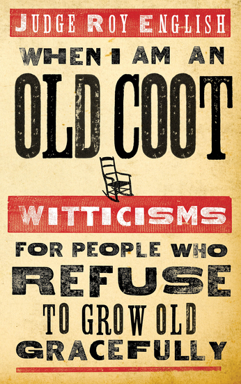 When I Am An Old Coot - Witticisms For People Who Refuse to Grow Old Gracefully - cover