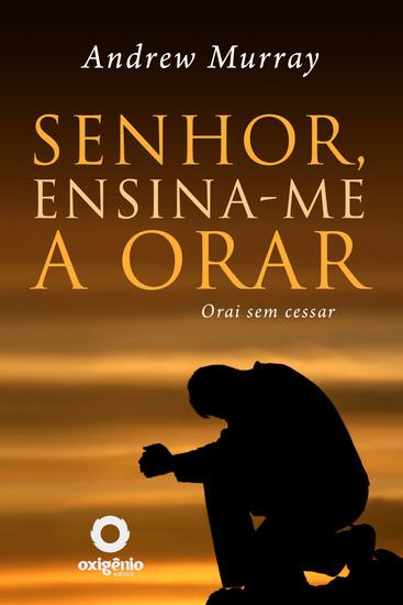 Senhor Ensina-Me A Orar - 31 Dias Para Mudar Sua Vida De Oração - cover