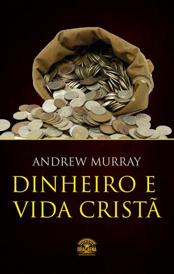 Dinheiro e vida cristã - Finanças a luz da Biblia - cover