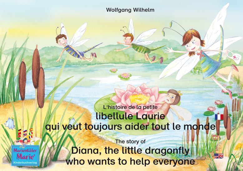 L'histoire de la petite libellule Laurie qui veut toujours aider tout le monde Francais-Anglais The story of Diana the little dragonfly who wants to help everyone French-English - Tome 2 de la série de livres et pièces radiophoniques pour enfants: «Marie la coccinelle» Number 2 from the books and ra - cover
