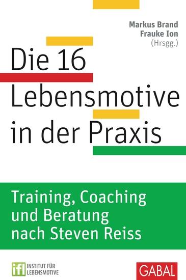 Die 16 Lebensmotive in der Praxis - Training Coaching und Beratung nach Steven Reiss Training Coaching und Beratung nach Steven Reiss - cover