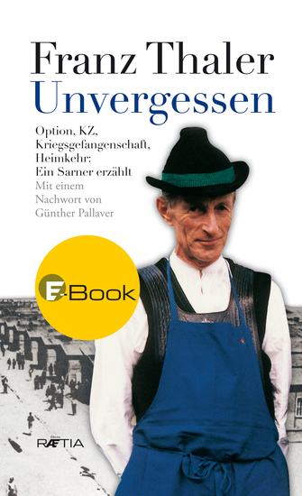 Unvergessen - Option KZ Kriegsgefangenschaft Heimkehr Ein Sarner erzählt - cover