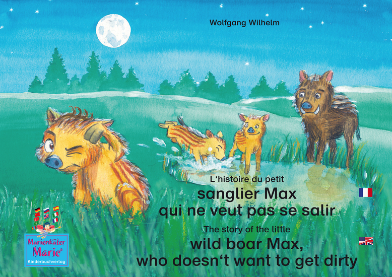 "L'histoire du petit sanglier Max qui ne veut pas se salir Francais-Anglais The story of the little wild boar Max who doesn't want to get dirty French-English - Tome 3 de la série de livres et pièces radiophoniques pour enfants: «Marie la coccinelle» Number 3 from the books and radio plays series ""La - cover"