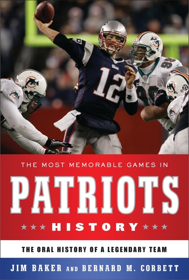 The Most Memorable Games in Patriots History - The Oral History of a Legendary Team - cover