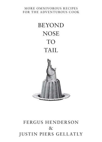Beyond Nose to Tail - More Omnivorous Recipes for the Adventurous Cook - cover