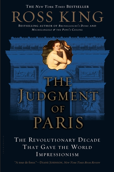 The Judgment of Paris - The Revolutionary Decade that Gave the World Impressionism - cover