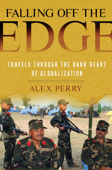 Falling off the Edge - Travels Through the Dark Heart of Globalization - cover