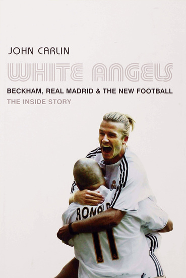 White Angels - Beckham the Real Madrid and the New Football - cover