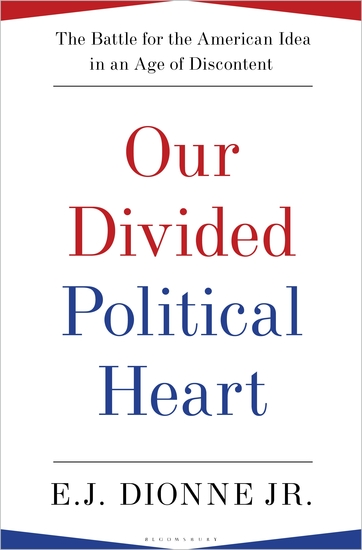 Our Divided Political Heart - The Battle for the American Idea in an Age of Discontent - cover