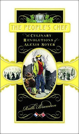 The People's Chef - The Culinary Revolutions of Alexis Soyer - cover
