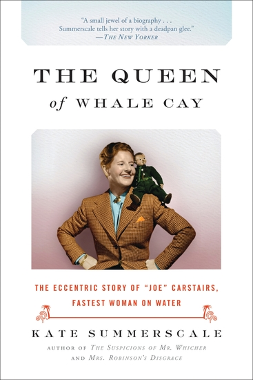 """The Queen of Whale Cay - The Eccentric Story of """"Joe"""" Carstairs Fastest Woman on Water - cover"""