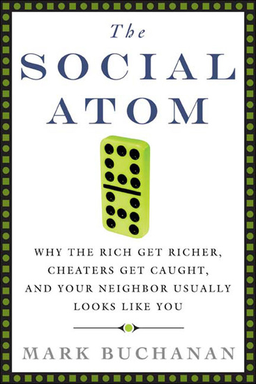 The Social Atom - Why the Rich Get Richer Cheaters Get Caught and Your Neighbor Usually Looks Like You - cover