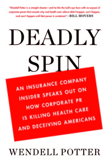 Deadly Spin - An Insurance Company Insider Speaks Out on How Corporate PR Is Killing Health Care and Deceiving Americans - cover