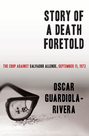 Story of a Death Foretold - The Coup Against Salvador Allende September 11 1973 - cover
