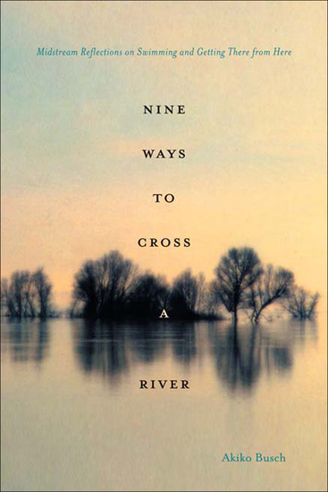 Nine Ways to Cross a River - Midstream Reflections on Swimming and Getting There from Here - cover