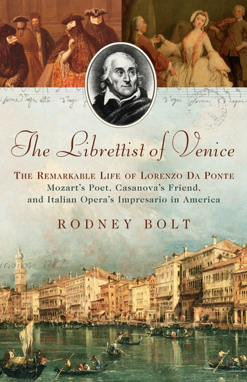 The Librettist of Venice - The Remarkable Life of Lorenzo Da Ponte--Mozart's Poet Casanova's Friend and Italian Opera's Impre - cover