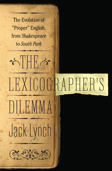 The Lexicographer's Dilemma - The Evolution of 'Proper' English from Shakespeare to South Park - cover