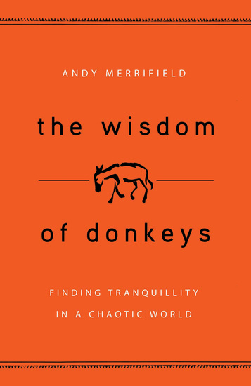 The Wisdom of Donkeys - Finding Tranquility in a Chaotic World - cover