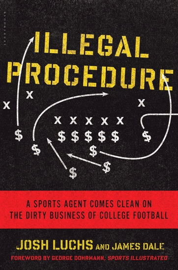 Illegal Procedure - A Sports Agent Comes Clean on the Dirty Business of College Football - cover