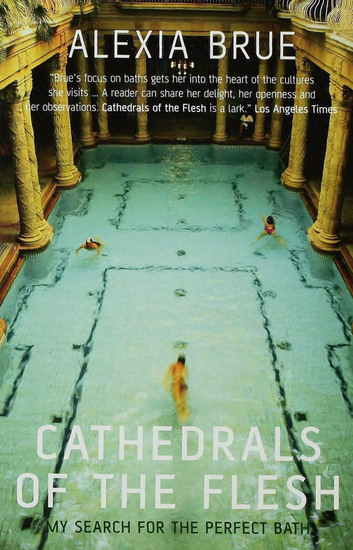 Cathedrals of the Flesh - My Search for the Perfect Bath - cover