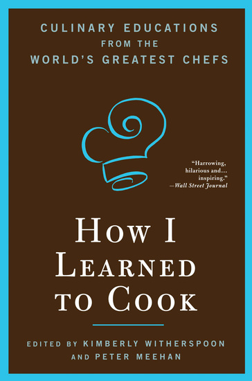 How I Learned To Cook - Culinary Educations from the World's Greatest Chefs - cover