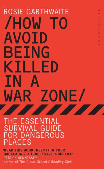How to Avoid Being Killed in a War Zone - The Essential Survival Guide for Dangerous Places - cover