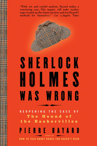 Sherlock Holmes Was Wrong - Reopening the Case of The Hound of the Baskervilles