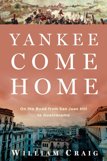 Yankee Come Home - On the Road from San Juan Hill to Guantánamo - cover