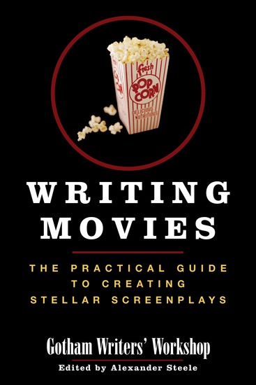 Writing Movies - The Practical Guide to Creating Stellar Screenplays - cover
