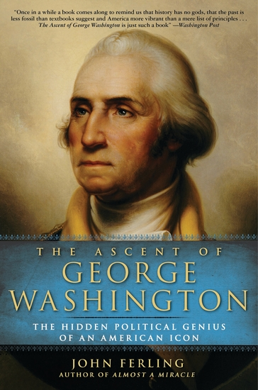 The Ascent of George Washington - The Hidden Political Genius of an American Icon - cover