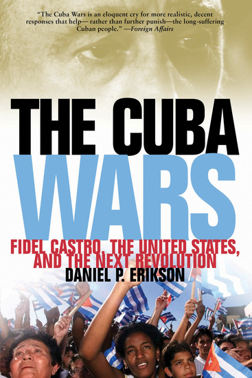 The Cuba Wars - Fidel Castro the United States and the Next Revolution - cover