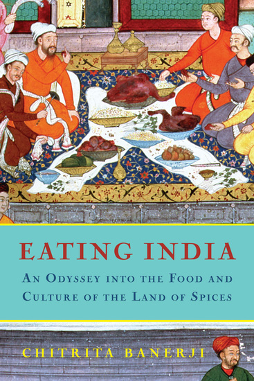 Eating India - An Odyssey into the Food and Culture of the Land of Spices - cover
