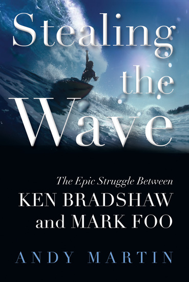 Stealing the Wave - The Epic Struggle Between Ken Bradshaw and Mark Foo - cover