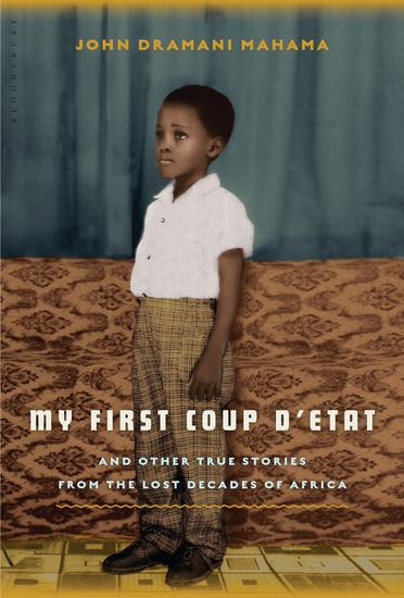 My First Coup d'Etat - And Other True Stories from the Lost Decades of Africa - cover