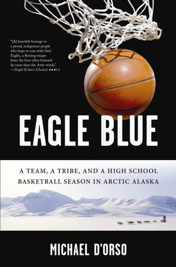 Eagle Blue - A Team a Tribe and a High School Basketball Season in Arctic Alaska - cover