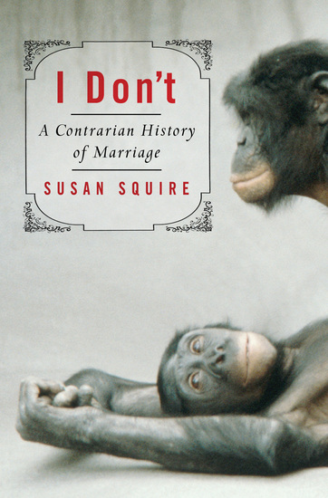 I Don't - A Contrarian History of Marriage - cover