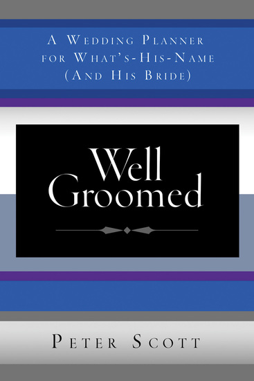 Well Groomed - A Wedding Planner for What's-His-Name (and His Bride) - cover