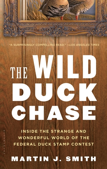 The Wild Duck Chase - Inside the Strange and Wonderful World of the Federal Duck Stamp Contest - cover