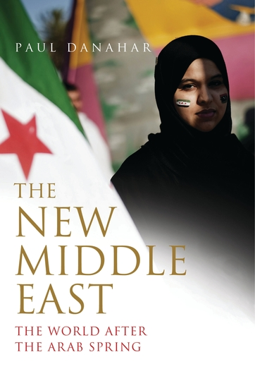The New Middle East - The World After the Arab Spring - cover