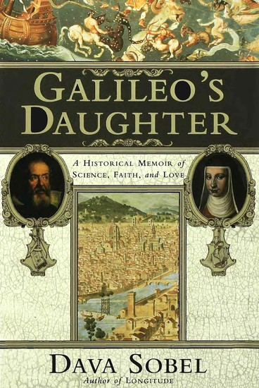 Galileo's Daughter - A Historical Memoir of Science Faith and Love - cover